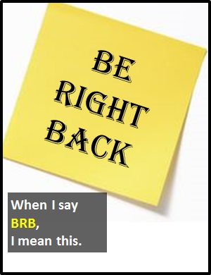Be right back meaning